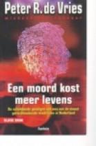 Cover: Een moord kost meer levens - Peter R.de Vries